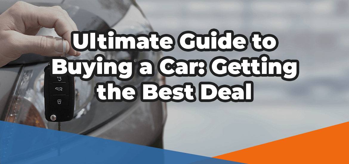Ultimate guide to buying a car getting the best deal in white text over an image of a person holding new car keys in front of their used car
