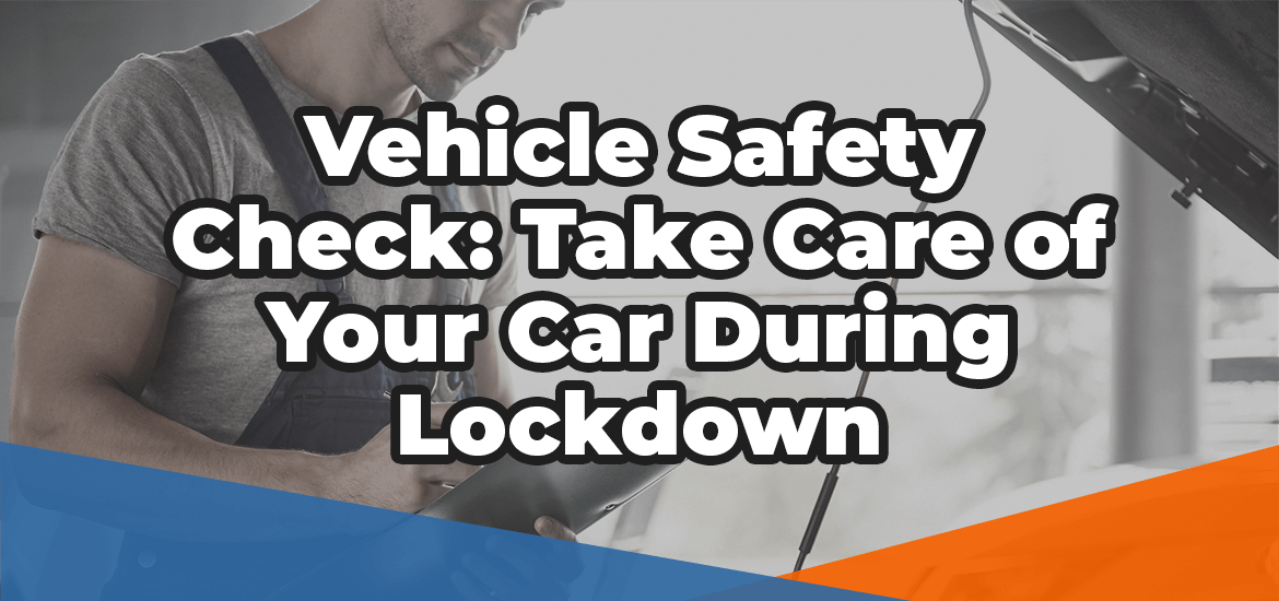 vehicle safety check take care of your car in lockdown superimposed over a mechanic checking the engine bay of a car