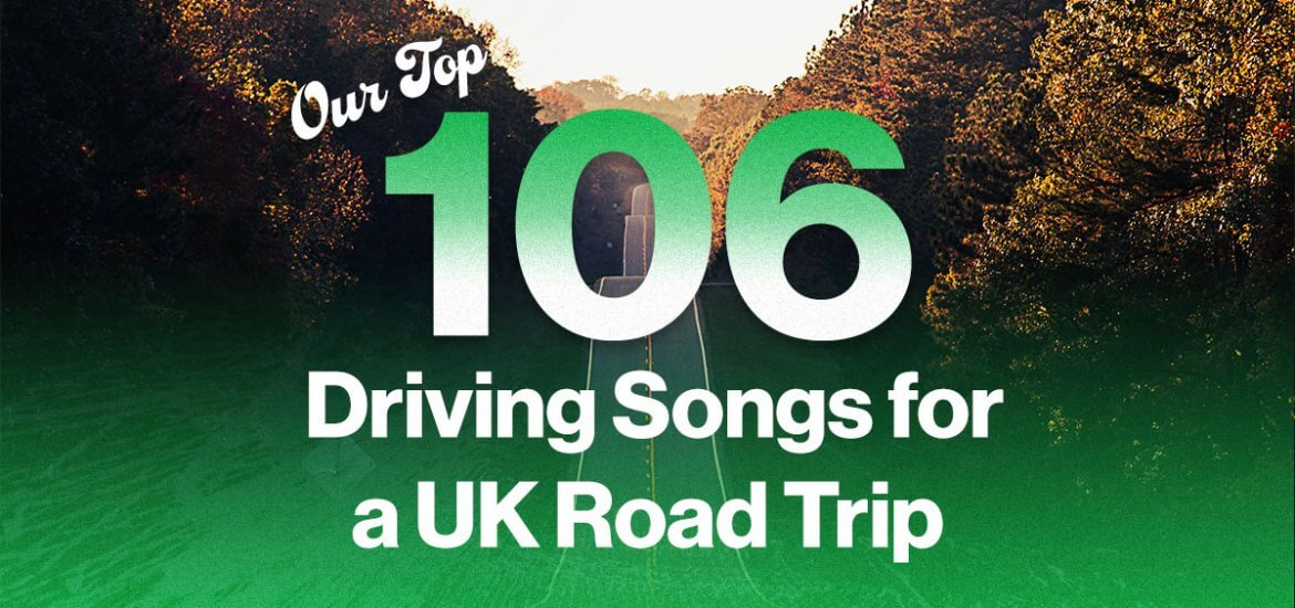 our top 106 driving songs for a UK road trip in white and green text over a hilly, tree-lined UK road background