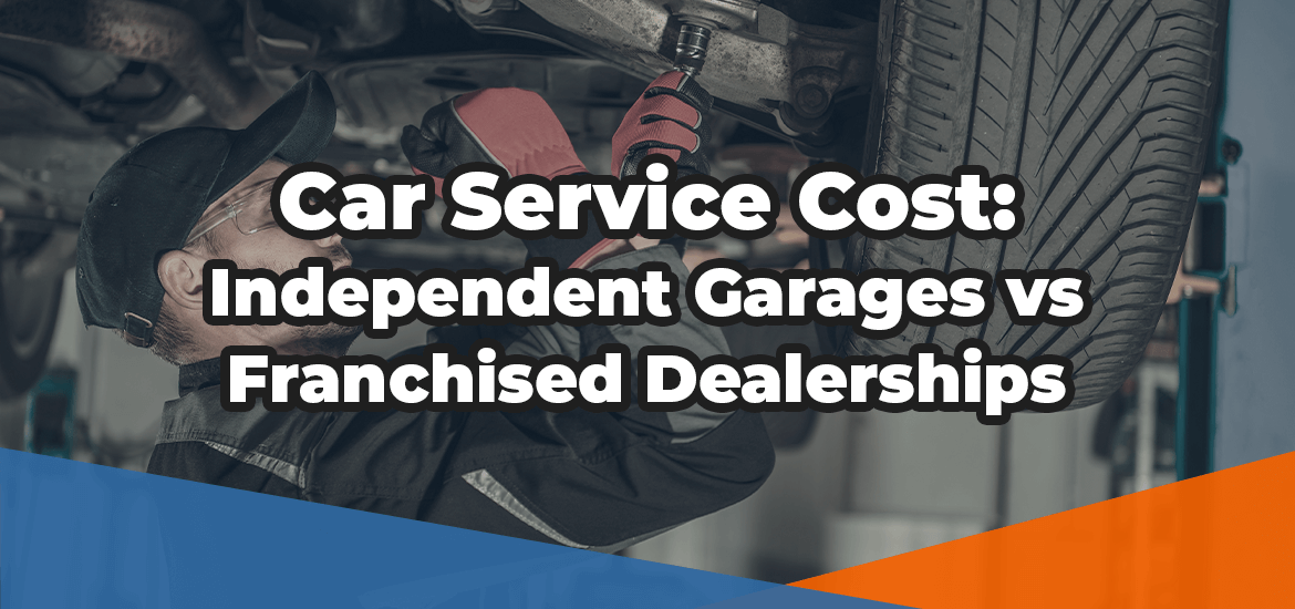 car service cost: independent garages vs franchised dealerships in white text over a car mechanic inspecting the suspension of a vehicle